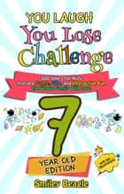 You Laugh You Lose Challenge - 7-Year-Old Edition: 300 Jokes for Kids that are Funny, Silly, and Interactive Fun the Whole Family Will Love - With Illustrations for Kids - You Laugh You Lose, #2 ebook by Smiley Beagle