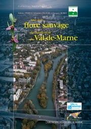 Atlas de la flore sauvage du département du Val-de-Marne ebook by Jacques  Moret, Sébastien  Filoche, Fabrice  Perriat