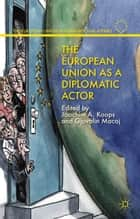 The European Union as a Diplomatic Actor ebook by J. Koops, G. Macaj