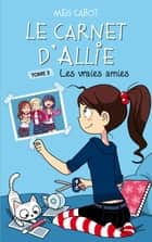 Le Carnet d'Allie 3 - Les vraies amies eBook by Meg Cabot
