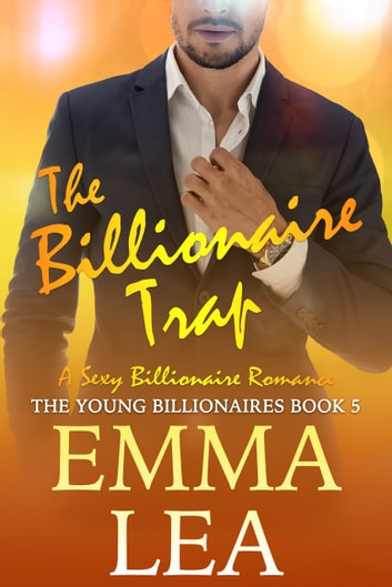 The Billionaire Trap - A Sexy Billionaire Romance ebook by Emma Lea