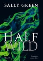 Half Wild ebook by Chiara Codecà, Sally Green