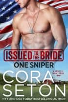Issued to the Bride One Sniper ebook by Cora Seton