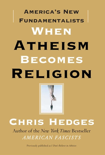 When Atheism Becomes Religion - America's New Fundamentalists ebook by Chris Hedges