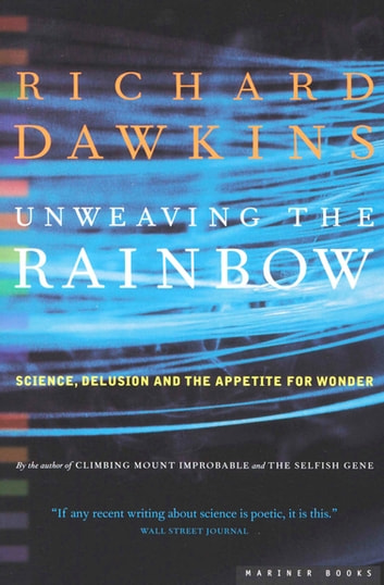 Unweaving the Rainbow - Science, Delusion and the Appetite for Wonder eBook by Richard Dawkins