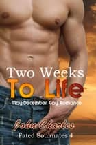 Two Weeks To Life (Fated Soulmates 4) ebook by John Charles