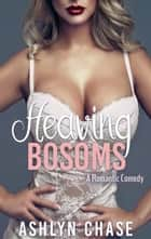 Heaving Bosoms - Heaving Bosoms/Quivering Thighs ebook by Ashlyn Chase