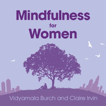 Mindfulness for Women - Declutter your mind, simplify your life, find time to 'be' audiobook by Vidyamala Burch,Claire Irvin