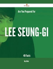 Are You Prepared For Lee Seung-gi - 49 Facts ebook by Mary Walker