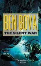 The Silent War - Book III of The Asteroid Wars ebook by Ben Bova