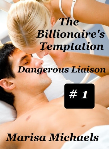 The Billionaire's Temptation - Dangerous Liaison ebook by Marisa Michaels