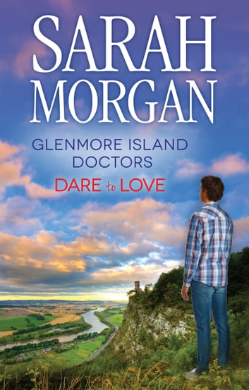 Glenmore Island Doctors: Dare To Love - 2 Book Box Set, Volume 2 ebook by Sarah Morgan