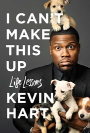I Can't Make This Up - Life Lessons ebook by Kevin Hart, Neil Strauss
