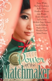 Power of the Matchmaker ebook by Karey White, Rachael Anderson, Heather B. Moore
