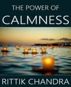 The Power of Calmness ebook by Rittik Chandra