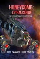 Honeycomb: Lethal Cargo - Honeycomb, #2 ebook by Wren Cavanagh, Junior Sokolov
