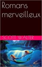 Romans merveilleux ebook by Scott Walter