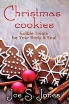 Christmas Cookies - Edible Treats for Your Body & Soul ebook by Joe Jones