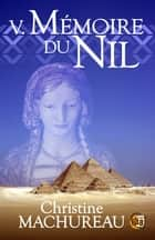 Mémoire du Nil - Tome 5 ebook by Christine Machureau