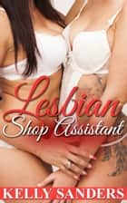 Lesbian Shop Assistant ebook by Kelly Sanders