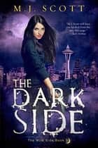 The Dark Side ebook by M.J. Scott