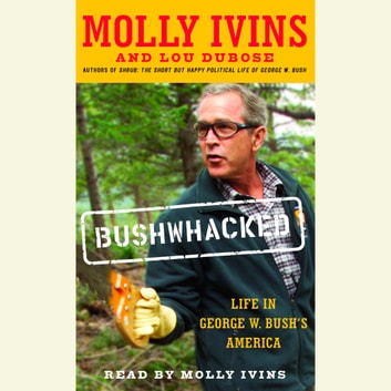 Bushwhacked - Life in George W. Bush's America audiobook by Molly Ivins,Lou Dubose
