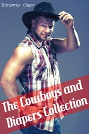 The Cowboys and Diapers Collection (Four Story Gay Cowboy ABDL Diaper Age Play Bundle) ebook by Kimberly Chase