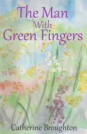 The Man with Green Fingers ebook by Catherine Broughton
