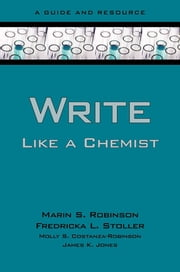Write Like a Chemist - A Guide and Resource ebook by Marin Robinson, Fredricka Stoller, Molly Costanza-Robinson,...