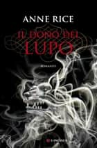 Il dono del lupo - Le cronache del lupo eBook by Anne Rice