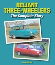 Reliant Three-Wheelers - The Complete Story ebook by John Wilson-Hall