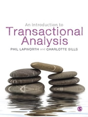 An Introduction to Transactional Analysis - Helping People Change ebook by Mr Phil Lapworth,Charlotte Sills