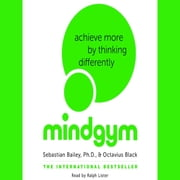 Mind Gym - Achieve More by Thinking Differently audiobook by Sebastian Bailey, Octavius Black