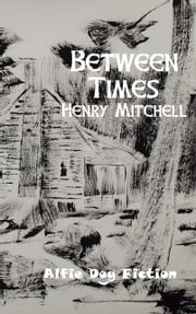 Between Times ebook by Henry Mitchell