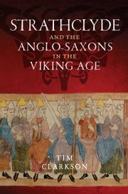 Strathclyde - And the Anglo-Saxons in the Viking Age ebook by Tim Clarkson