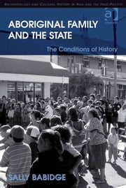 Aboriginal Family and the State - The Conditions of History ebook by Dr Sally Babidge,Dr Pamela J Stewart,Professor Andrew Strathern