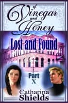 "Of Vinegar and Honey, Part X: ""Lost & Found"" ebook by Catharina Shields"