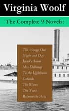 The Complete 9 Novels: The Voyage Out + Night and Day + Jacob's Room + Mrs Dalloway + To the Lighthouse + Orlando + The Waves + The Years + Between the Acts ebook by Virginia Woolf