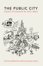 The Public City - Essays in honour of Paul Mees ebook by Brendan Gleeson, Beau B Beza