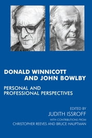 Donald Winnicott and John Bowlby - Personal and Professional Perspectives ebook by Bruce Hauptmann,Christopher Reeves,Judith Issroff