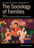 The Wiley Blackwell Companion to the Sociology of Families ebook by Judith Treas, Jacqueline Scott, Martin Richards