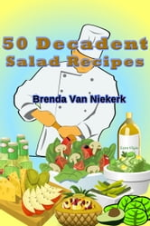 50 Decadent Salad Recipes ebook by Brenda Van Niekerk