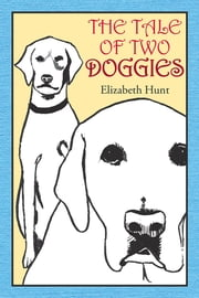 The Tale of Two Doggies ebook by Elizabeth Hunt
