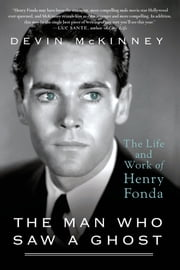 The Man Who Saw a Ghost - The Life and Work of Henry Fonda ebook by Devin McKinney