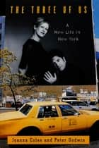 The Three of Us - A New Life in New York ebook by Joanna Coles, Peter Godwin