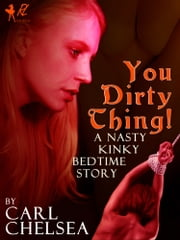 You Dirty Thing - A nasty kinky bedtime story ebook by Carl Chelsea