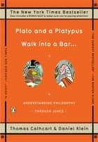 Plato and a Platypus Walk into a Bar . . . ebook by Thomas Cathcart,Daniel Klein