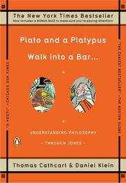 Plato and a Platypus Walk into a Bar . . . - Understanding Philosophy Through Jokes ebook by Thomas Cathcart,Daniel Klein