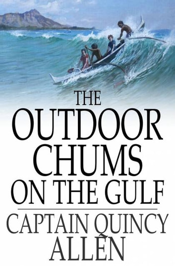 The Outdoor Chums on the Gulf ebook by Captain Quincy Allen