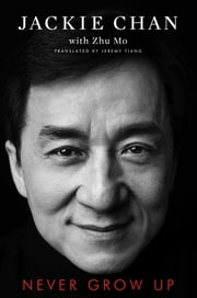 Never Grow Up ebook by Jackie Chan